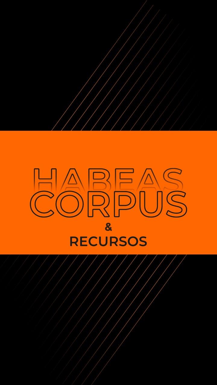 Habeas Corpus & Recursoss